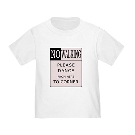 No Walking - Please Dance Toddler T-Shirt