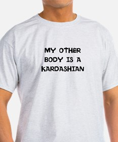 MY OTHER BODY IS A KARDASHIAN T-Shirt