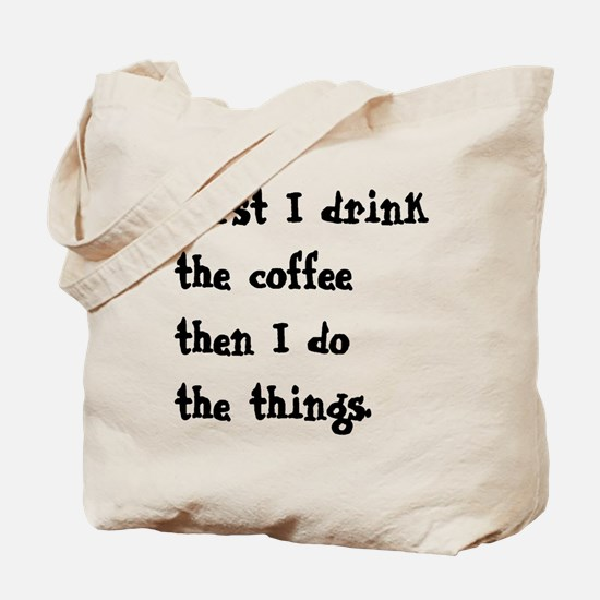 FIRST I DRINK THE COFFEE THEN I DO THE THINGS Tote