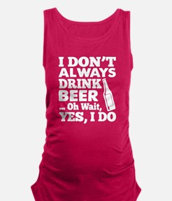 I Don't Always Drink Beer T Shirt Tank Top