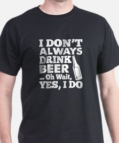 I Don't Always Drink Beer T Shirt T-Shirt