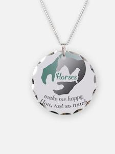 horses make me happy.You, no Necklace
