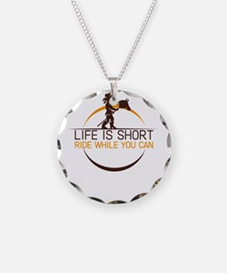 life is short ride while you Necklace