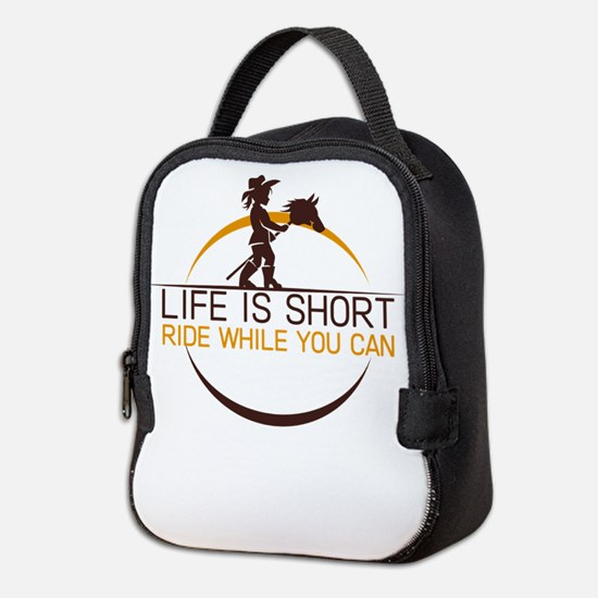 life is short ride while you ca Neoprene Lunch Bag