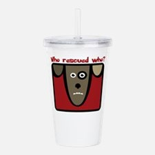 who rescued who? Acrylic Double-wall Tumbler