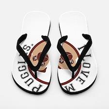 i love my puggles Flip Flops