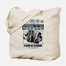 In My Head I'm Playing the Accordion! Tote Bag