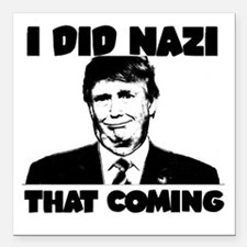 "I Did Nazi That Coming Square Car Magnet 3"" x 3"""