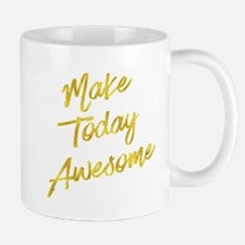 Make Today Awesome Gold Faux Foil Motivationa Mugs