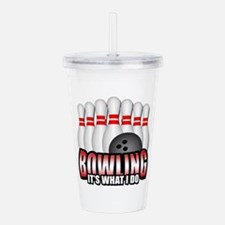 Bowling it's what I do Acrylic Double-wall Tumbler