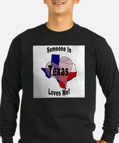 Someone in TEXAS loves me! Long Sleeve T-Shirt