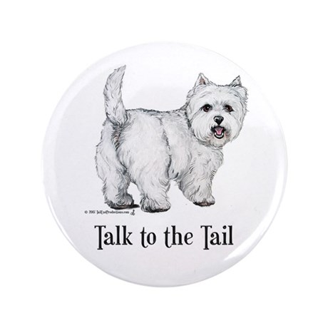"Westie Talk to the Tail 3.5"" Button"