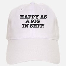 HAPPY AS A PIG IN SHIT! Baseball Baseball Cap