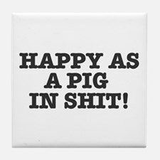 HAPPY AS A PIG IN SHIT! Tile Coaster