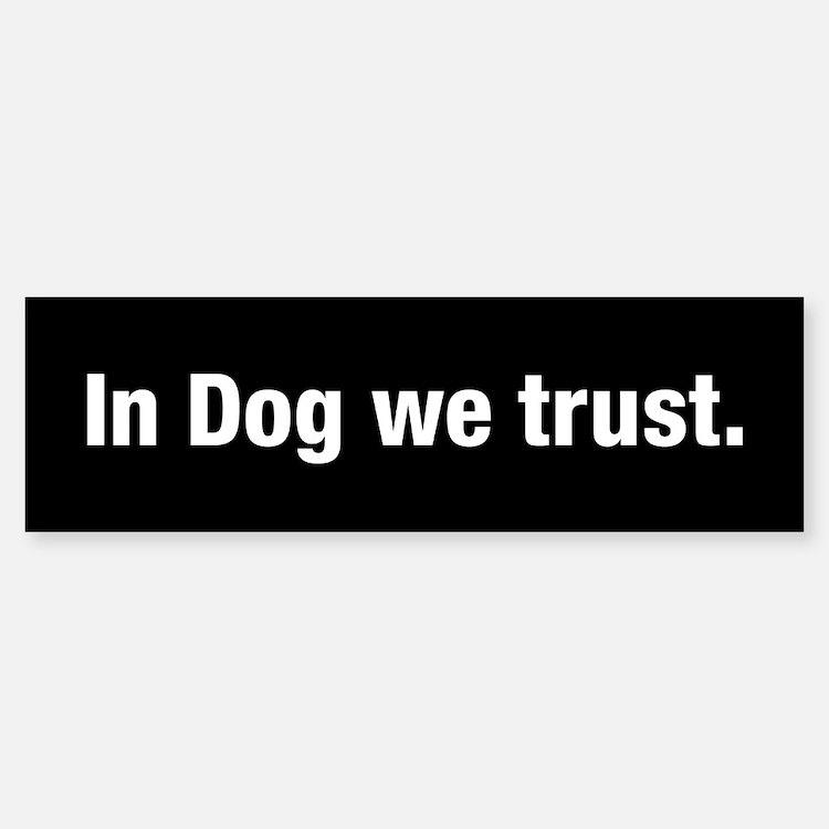 In Dog We Trust Bumper Bumper Bumper Sticker