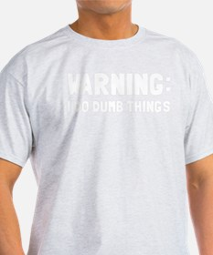 Warning I Do Dumb Things T-Shirt