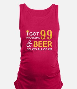 99 Problems And Beer Solves All T Shirt Tank Top