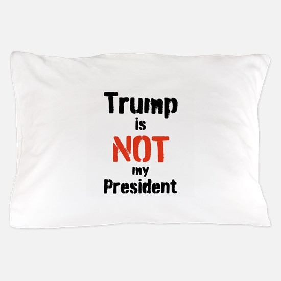 Trump is not my president, Pillow Case