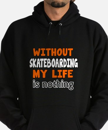 Without Skateboarding My Life Is Not Hoodie (dark)