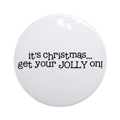 get your Jolly on Ornament (Round)