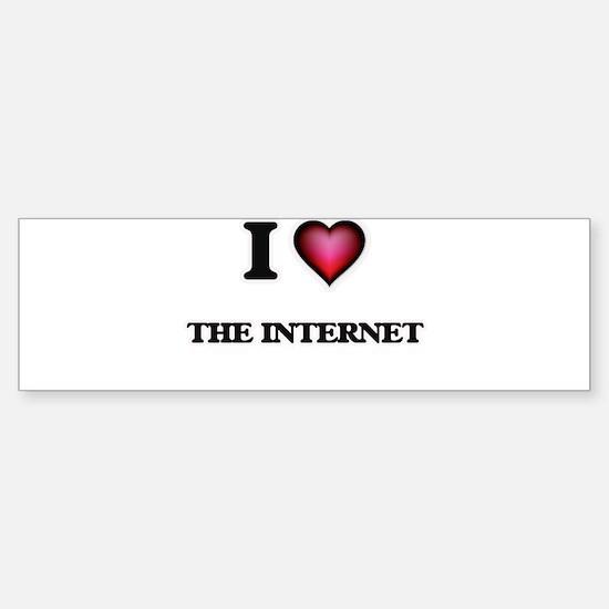 I love The Internet Bumper Bumper Bumper Sticker