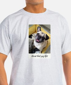 About that pug life! 1 T-Shirt