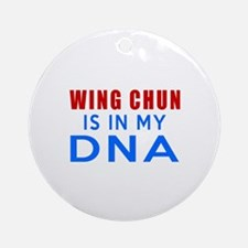 Wing Chun Is In My DNA Round Ornament