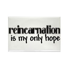 Reincarnation is my hope Rectangle Magnet