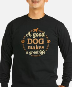 A Good Dog Makes A Great Life Long Sleeve T-Shirt