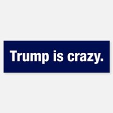 Trump Is Crazy (bumper) Bumper Bumper Bumper Sticker