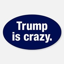 Trump Is Crazy Sticker (oval)