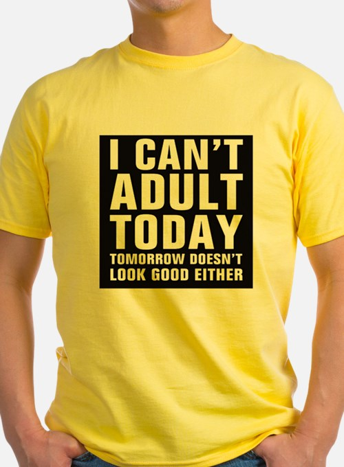 I Can't Adult Today, Tomorrow Either T