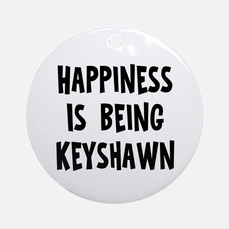 Happiness is being Keyshawn Ornament (Round)