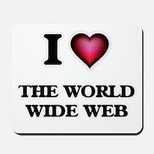 I love The World Wide Web Mousepad