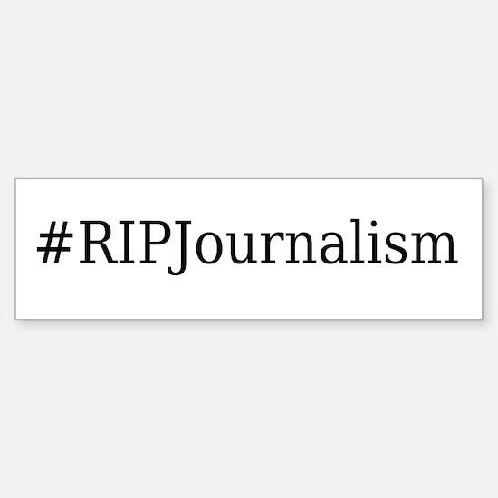 #RIPJournalism Bumper Bumper Bumper Sticker