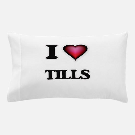 I love Tills Pillow Case