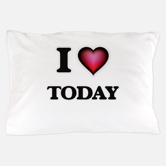 I love Today Pillow Case
