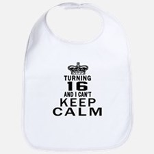 Turning 16 And I Can Not Keep Calm Bib