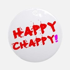 HAPPY CHAPPY! Round Ornament