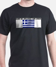 DONT BE JEALOUS I AM GREEK T-Shirt
