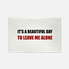 Beautiful Day Leave Me Alone Magnets