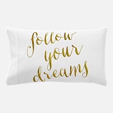 Follow Your Dreams Gold Faux Foil Meta Pillow Case