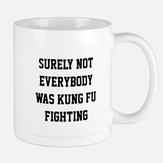 Surely not everybody was kung fu fighting Mug