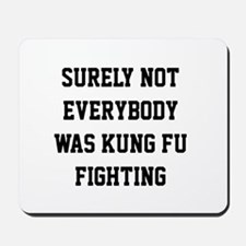 Surely not everybody was kung fu fighting Mousepad