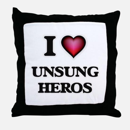 I love Unsung Heros Throw Pillow