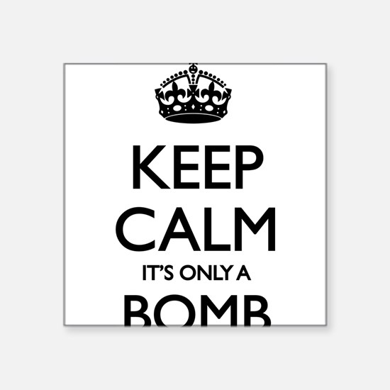 Keep Calm... it's only a Bomb Sticker