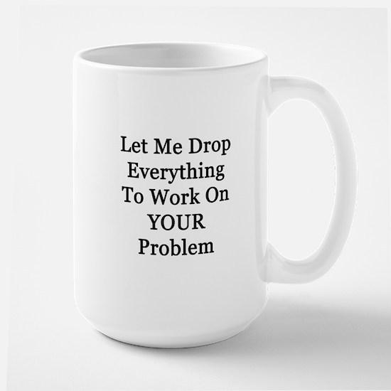 Let Me Drop Everything Mugs