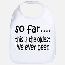The Oldest I've Been Bib
