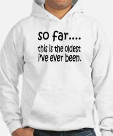 The Oldest I've Been Hoodie