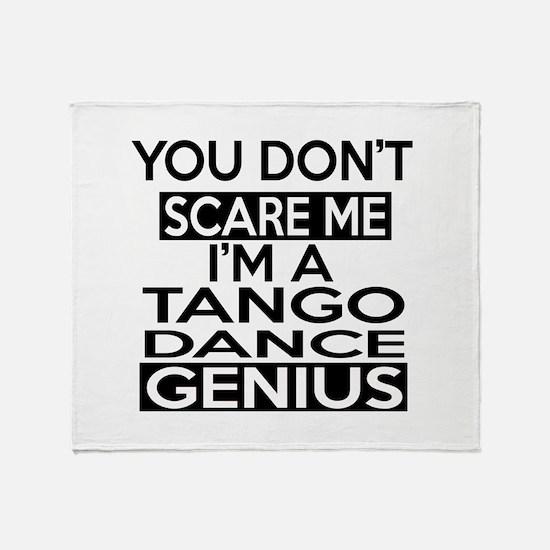 You Do Not Scare Me I Am Tango Desig Throw Blanket